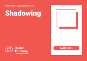 HERRAMIENTA SHADOWING DESIGN THINKING